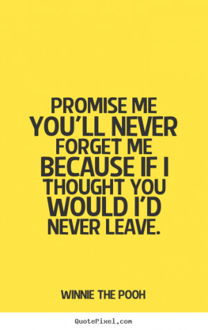 Promise me you'll never forget me because if i thought.. Winnie The ...