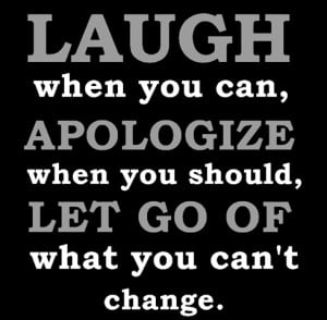 ... Should: Quote About Laugh When You Can Apologize When You Should