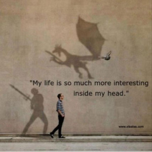 Nice Life Quotes-My life is so much more interesting..