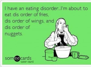 have an eating disorder...funny quote