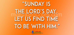 Sunday is the Lord's Day. Let us find time to be with him.""