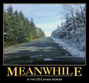 Meanwhile, at the U.S. Canada border…