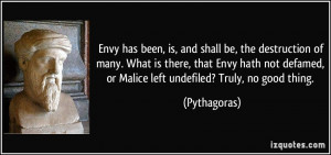 ... defamed, or Malice left undefiled? Truly, no good thing. - Pythagoras