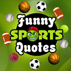 Famous sports quotes, funny basketball quotes, funny football quotes ...