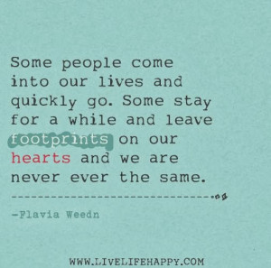 ... footprints on our hearts and we are never ever the same. - Flavia