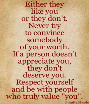 ... appreciate you, they don't deserve you. Respect yourself and be with