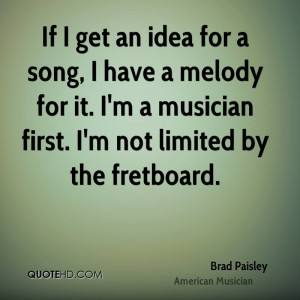 brad-paisley-musician-quote-if-i-get-an-idea-for-a-song-i-have-a.jpg