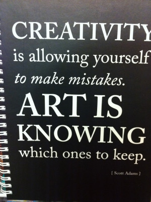 Creativity Is Allowing Yourself To Make Mistakes. Art Is Knowing Which ...