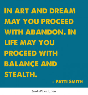 In art and dream may you proceed with abandon. In life may you proceed ...