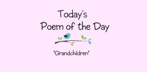 Grandchildren – Poem of the Day – November 6th