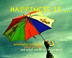 Happiness is when, what you think what you say and what you do are in ...