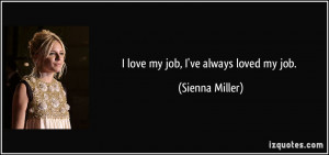 love my job, I've always loved my job. - Sienna Miller