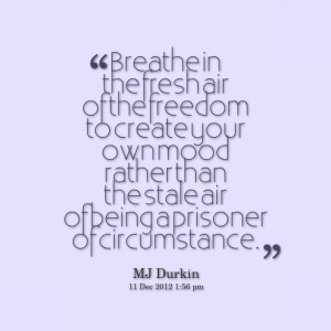 Quotes Picture: breathe in the fresh air of the freedom to create your ...