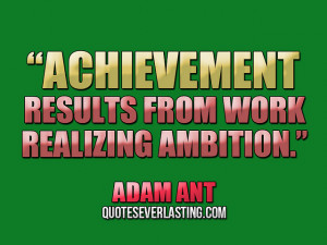 Achievement results from work realizing ambition Adam Ant