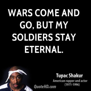 Wars come and go, but my soldiers stay eternal.