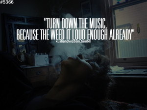 Turn Down For What Quotes Turn down the music,