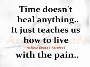 Time doesn't heal anything..