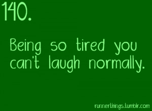 Runner Things #1180: Being so tired you can't laugh normally.