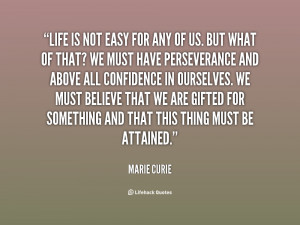quote-Marie-Curie-life-is-not-easy-for-any-of-77050.png