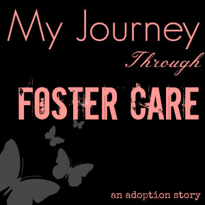 My Journey Through Foster Care