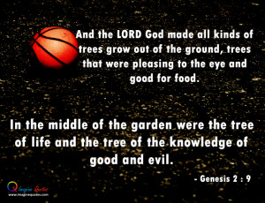 The Lord God made all kinds of trees Bible Quotes