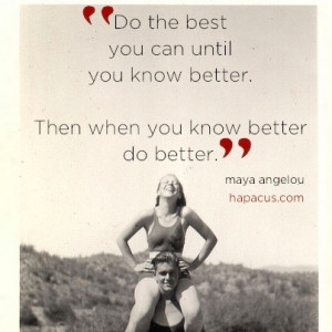 Know better, then do better.
