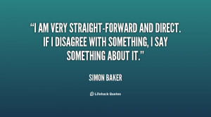 am very straight-forward and direct. If I disagree with something, I ...