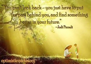 You Can Look Back You Just Have To Put The Past Behind You And Find ...