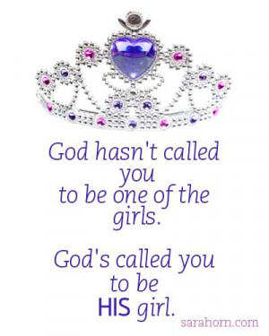 God hasn't called you to be one of the girls.