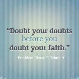 Quote by Dieter F. Uchtdorf, LDS General Conference, October 2013