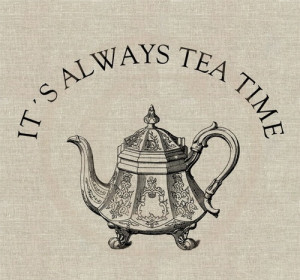 It's always tea time.