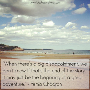 An inspiring quote from Pema Chodron.