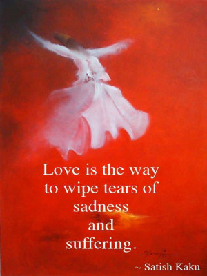 Love is the way to wipe tears of sadness and suffering.