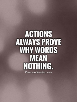 Actions always prove why words mean nothing Picture Quote #1