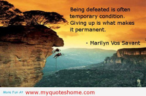 Motivational Quotes About Not Giving Up Giving up is what makes it