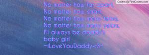 No matter how far apart, No matter how smart,No matter how many tears ...