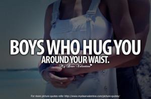 Boys who hug you around your waist.