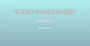 quote-Amanda-Beard-i-know-that-i-do-deserve-good-116975_1.png