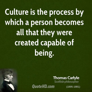 Culture is the process by which a person becomes all that they were ...