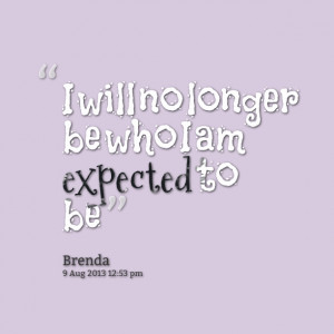 Quotes Picture: i will no longer be who i am expected to be