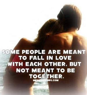 Some people are meant to fall in love with each other, but not meant ...