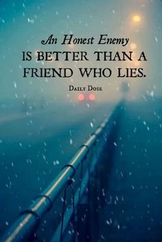 Much better than a two-faced friend. This quote makes you think. More