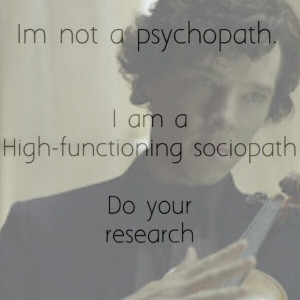 The famous 'I'm not a psychopath' quote. The effect is slightly ruined ...