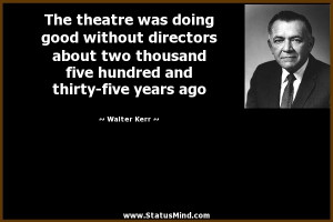 ... and thirty-five years ago - Walter Kerr Quotes - StatusMind.com