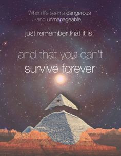 When life seems dangerous and unimaginable just remember that it is ...