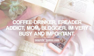 Coffee-Drinker, eReader Addict, Mom, Blogger. Im very busy and ...