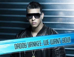 We Want Daddy Yankee!