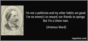 ... to reward, nor friends to sponge. But I'm a Union man. - Artemus Ward