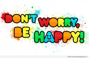 happiness-quotes-dont-worry-be-happy-nice-lovely-sayings-pics.jpg