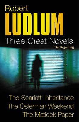 Three Great Novels: The Scarlatti Inheritance / The Osterman Weekend ...